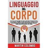 Linguaggio del corpo: Il Manuale del Linguaggio del Corpo e psicologia comportamentale, come analizzare e leggere la…