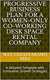Progressive Business Plan for a Women-only Co-working Desk Space Rental Company: A Detailed Template with Innovative Growth Strategies (English Edition)