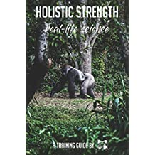 HOLISTIC STRENGTH: A guide that makes strength training science simple, personal and shows it in a holistic view (Get strong, Beat your Records, Enjoy Life, Holistic Training) (English Edition)