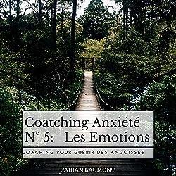 Coatching Anxiété N° 5: Les Emotions (Coaching Pour Guérir Des Angoisses)