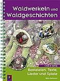 Waldwerkeln und Waldgeschichten: Basteleien, Texte, Lieder und Spiele