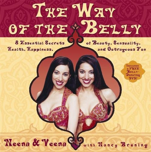 The Way Of The Belly: 8 Essential Secrets Of Beauty, Sensuality, Health, Happiness, and Outrageous Fun: Eight Essential Secrets of Health, Beauty, Sensuality and Happiness por Neena