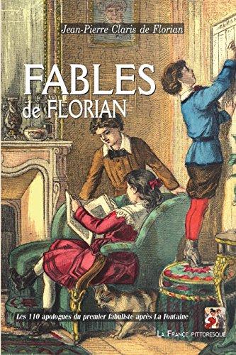 Fables de Florian: Les 108 apologues du premier fabuliste après La Fontaine par Jean-Pierre Claris de Florian