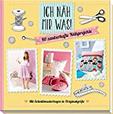 Ich näh mir was!: 40 zauberhafte Nähprojekte mit Schnittmusterbogen in Originalgröße - Eva Maria Heller