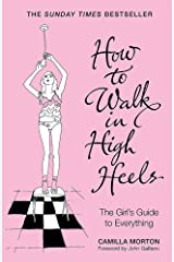 How to Walk in High Heels: The Girl's Guide to Everything Paperback