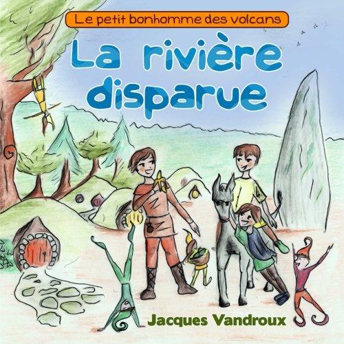 La riviere disparue: Le petit bonhomme des volcans