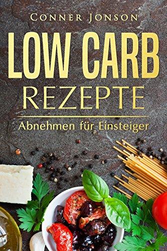 Low Carb Rezepte: Abnehmen für Einsteiger -