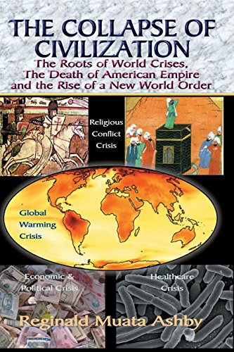 THE COLLAPSE OF CIVILIZATION, The Roots of World Crises, The Death of American Empire & The Rise of a New World Order: Neo-conservatism, Theocracy, ... Disaster and the Collapse of Civilization por Reginald Muata Ashby