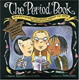 The Period Book: Everything You Don't Want to Ask (But Need to Know) by Karen Gravelle (2006-06-01)