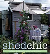 Shed Chic: Outdoor Buildings for Work, Rest, and Play Coulthard, Sally ( Author ) Apr-28-2009 Hardcover