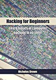 Hacking for Beginners: Learn basics of computer hacking in no time!