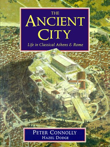 The Ancient City: Life in Classical Athens & Rome por Peter Connolly