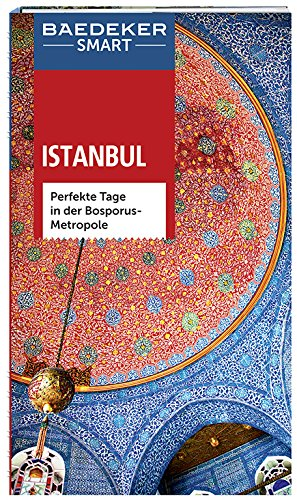 Baedeker SMART Reiseführer Istanbul: Perfekte Tage in der Bosporus-Metropole