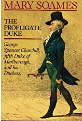 The Profligate Duke: George Spencer Churchill, Fifth Duke of Marlborough, and His Duchess by Mary Soames (1987-09-21)