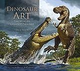 Dinosaur Art: The World's Greatest Paleoart -