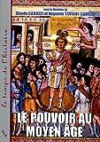 Le Pouvoir au Moyen Age : Idéologies, Pratiques, Représentations