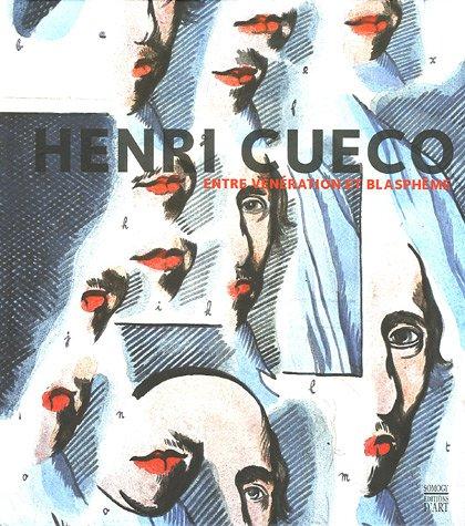 Henri Cueco : Entre vénération et blasphème par Henri Cueco