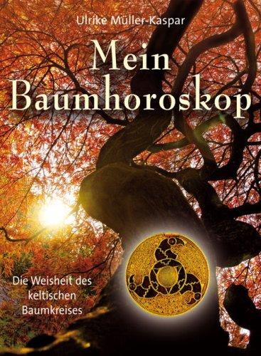 Mein Baumhoroskop: Die Weisheit des keltischen Baumorakels