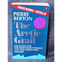 The Arctic Grail: The Quest For the Northwest Passage And the North Pole, 1818-1909