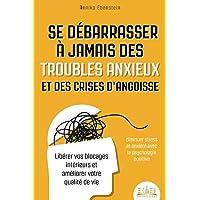 Se débarrasser à jamais des troubles anxieux et des crises d'angoisse - Diminuer stress et anxiété avec la psychologie…