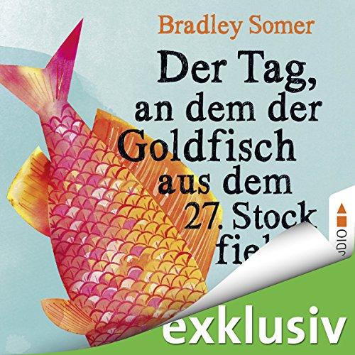 Buchseite und Rezensionen zu 'Der Tag, an dem der Goldfisch aus dem 27. Stock fiel' von Bradley Somer