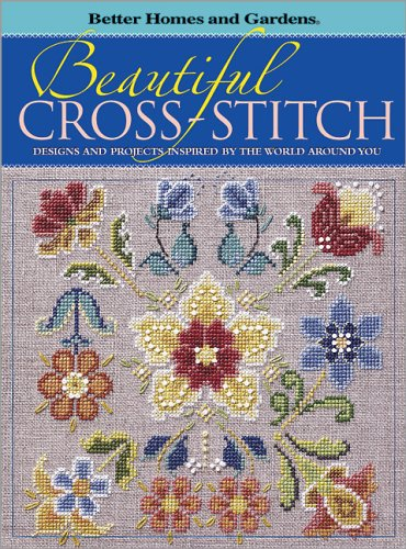 Beautiful Cross-Stitch: Designs and Projects Inspired by the World Around You (Better Homes & Gardens) por Better Homes & Gardens