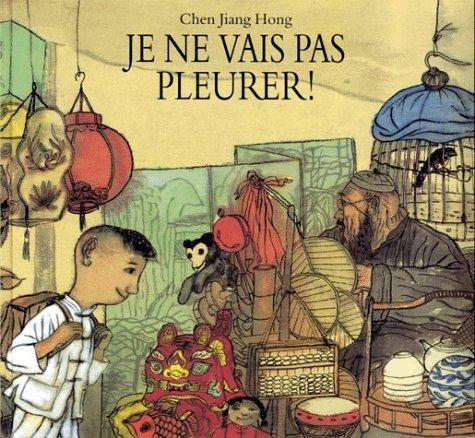 Je ne vais pas pleurer ! : Bïn Bïn au marché chinois par Jiang Hong Chen