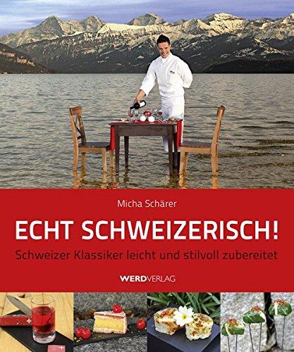 Echt schweizerisch!: Schweizer Klassiker leicht und stilvoll zubereitet
