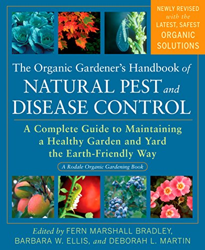 The Organic Gardener's Handbook of Natural Pest and Disease Control: A Complete Guide to Maintaining a Healthy Garden and Yard the Earth-Friendly Way (Rodale Organic Gardening) (Disease Plant Controls)