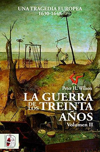 La Guerra de los Treinta Años. Una tragedia europea II. 1630 - 1648 (Historia Moderna) por Peter H. Wilson