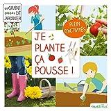 Je plante, ça pousse ! (Graine de jardinier) (French Edition)