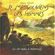 Je me souviens des hommes : Du Cap Horn à Valparaiso