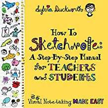 How to Sketchnote: A Step-by-Step Manual for Teachers and Students (English Edition)