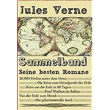 Jules Verne: Seine besten Romane: 20000 Meilen unter dem Meer, Die Reise zum Mittelpunkt der Erde, Reise um die Erde in 80 Tagen, Fünf Wochen im Ballon, ... Die geheimnisvolle Insel (German Edition)