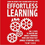 Effortless Learning: Learn the Secrets That Teachers Never Told You: Master Any Subject, Memorize More, and Focus Fast (While Studying Less)