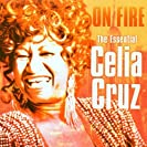 On Fire The Essentials Celia Cruz