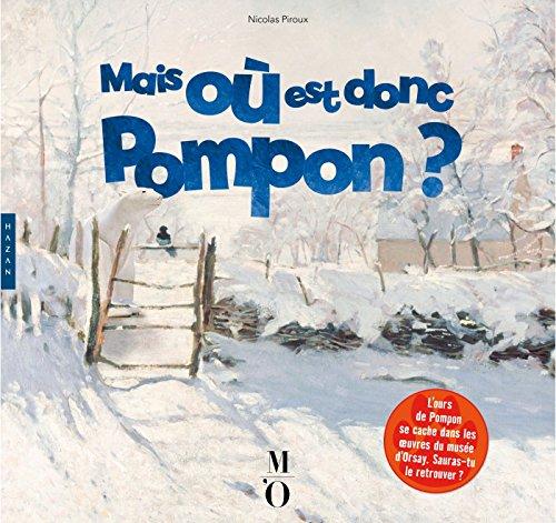 Mais où est donc Pompon ?: L'ours de Pompon se cache dans 44 chefs-d'oeuvre du musée d'Orsay. Sauras-tu le retrouver ?