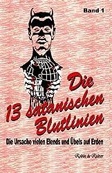 Die 13 satanischen Blutlinien (Band 1): Die Ursache vielen Elends und Übels auf Erden (Die 13 satanische Blutlinien, Band 1)