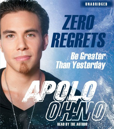 Zero Regrets: Be Greater Than Yesterday por Apolo Ohno