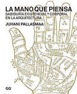 La mano que piensa: Sabiduría existencial y corporal en la arquitectura par [Pallasmaa, Juhani]