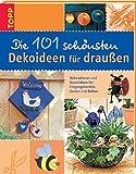 Die 101 schönsten Dekoideen für draussen: Dekorationen und Bastelideen für Eingangsbereich, Garten und Balkon (Die 101 schönsten Ideen)