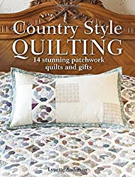 Country Style Quilting: 14 stunning patchwork quilts and gifts by Lynette Anderson (2015-10-23)