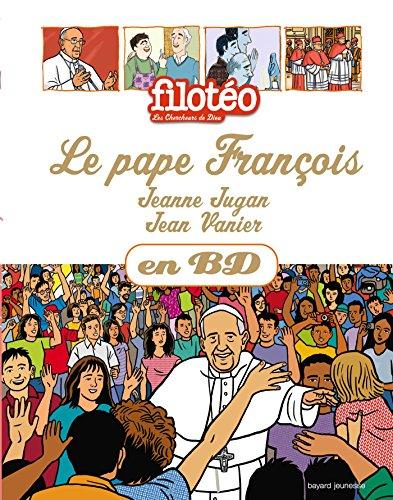 Les Chercheurs de Dieu, Tome 27 : Le pape François ; Jeanne Jugan ; Jean Vanier par Collectif
