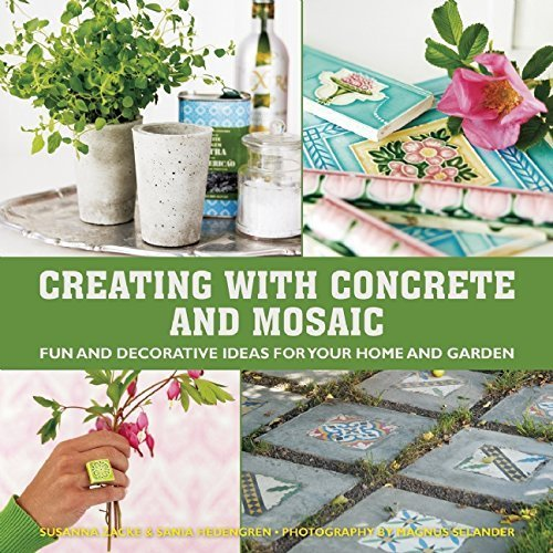 Creating with Concrete and Mosaic: Fun and Decorative Ideas for Your Home and Garden by Sania Hedengren (2015-05-19)