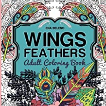 Wings and Feathers: Bird Wings, Magical Feathers and Beautiful Flowers, Relaxing Adult Coloring Book