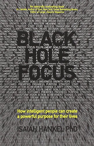 Black Hole Focus: How Intelligent People Can Create a Powerful Purpose for Their Lives by Isaiah Hankel (29-Apr-2014) Paperback
