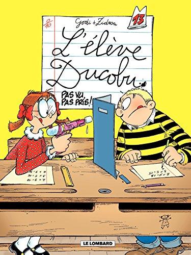 L'Elève Ducobu - tome 13 - Pas vu, pas pris ! par Zidrou