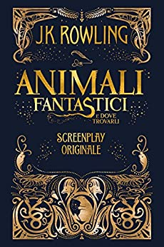 Animali Fantastici e dove trovarli: Screenplay Originale di [Rowling, J.K., Piraccini, Silvia]