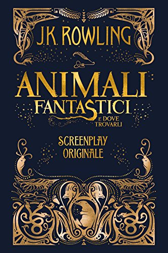 Animali Fantastici e dove trovarli: Screenplay Originale (Italian Edition) por J.K. Rowling