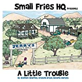 Small Fries HQ: A Little Trouble
